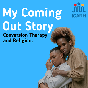 My Coming Out Story; Conversion Therapy and Religion.